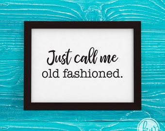 Just Call Me Old Fashioned, Downloadable, Digital Wall Art Printable