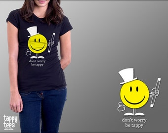 Tap Dance T-Shirt:  Don't Worry Be Tappy
