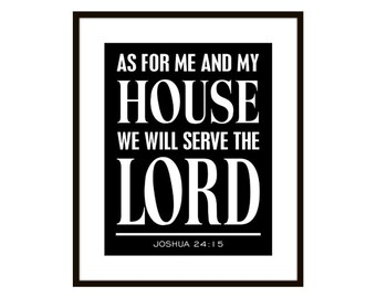 As for Me and My House, We will serve the Lord, Joshua 24 15, Scripture Art Print, Scripture Poster
