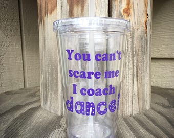 You cant scare me I coach dance- dance coach gift - dancer - dance teacher - gift for dancers - tumbler - water cup - travel mug