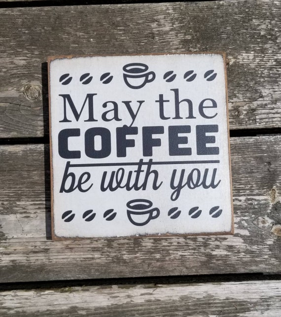 Coffee Sign - May The Coffee Be With You - Kitchen Sign - Farmhouse Decor -  Rustic Sign - Primitive Sign -Star Wars Sign -Funny Coffee Sign