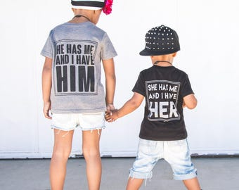 She Has Me and I Have Her, sibling shirts, brother and sister shirts, best friend shirts, sister shirts