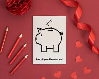 Save All Your Kisses For Me – Piggy Bank – Anniversary Card – Card For Boyfriend – Card for Husband - Valentines Day – Luxury Stationery