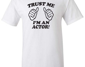 Trust Me I'm an Actor Men Women T-Shirt