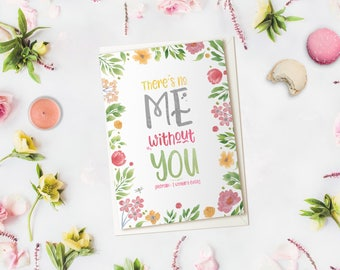 Funny Mother's Day Card. Cute Greeting Card. Personalised, Floral, Watercolour. There's no me without you - literally!