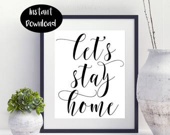 Let Stay Home ,Bedroom Decor, Digital Download INSTANT DOWNLOAD