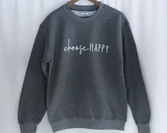 Choose Happy Sweatshirts
