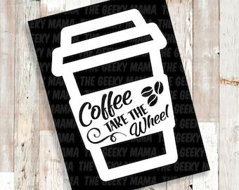Coffee Take the Wheel - Car Decal - To Go Option