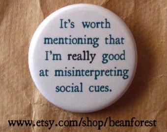 """really good at misinterpreting social cues - socially awkward button pin 1.25"""" badge fridge magnet"""