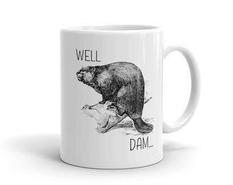 Funny/Punny Beaver Coffee Mug | Animal Gift Coffee Mug | Statement Quote Mug | Beaver Coffee Mug | Beaver Pun | Animal Humor Gift | Beaver