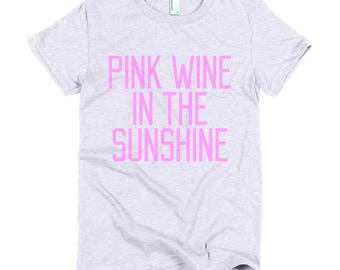 Pink Wine In The Sunshine Saying Short sleeve women's t-shirt