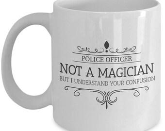 Police Officer Is Not A Magician. Sacrastic Gift For Police Officer. Sacrastic Police Officer Mug. 11oz 15oz Coffee Mug.