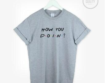 Friends t-shirt shirt how you doin Tv Show 90' tee top unisex womens mens love cute tumblr shirt pinterest instagram *brand new