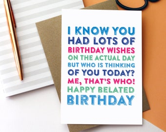 Happy Belated Birthday Whos Thinking of You Now Funny late Birthday card Typographic Contemporary Inspired DYPHB143