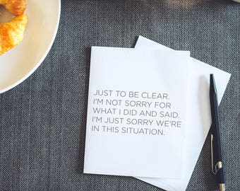 Just To Be Clear. I'm Not Sorry For What I Did And Said. - Sweetly Offensive Letterpress Greeting Card - Apology - Sorry Not Sorry