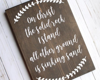 scripture wood sign   on Christ the solid rock I stand, all other ground is sinking sand   rustic scripture sign   farmhouse bible verse