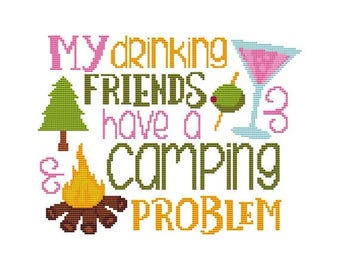 My Drinking Friends Have A Camping Problem Counted Cross Stitch PDF Pattern