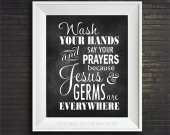 Wash your hands and say your prayers because Jesus and Germs are everywhere PRINT