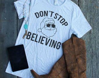 Don't Stop Believing, Funny Christmas Shirt, Journey, Santa Shirt, Mom Life