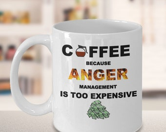 Coffee Because Anger Management Is Too Expensive Funny Novelty Humor 11oz White Ceramic Coffee Mug