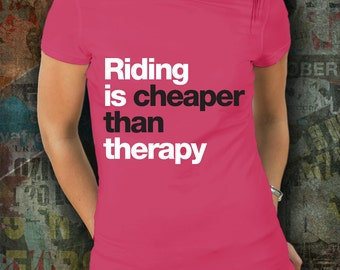 Riding is Cheaper Than Therapy Shirt / gift for horse lover / equestrian gifts / horse clothing / t-shirt / horse clothes / horse gifts