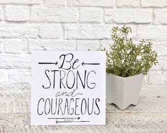 Be Strong and Courageous, Bible Verse, Small Sign, Scripture Sign, Small Scripture Sign, Be Strong Verse, Hand Lettered Sign, Word Sign