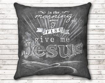 Give Me Jesus Pillow, Christian Chalk Art Throw Pillow, In The Morning When I Rise Give Me Jesus Chalkboard Pillow, Jesus Chalk Art Decor