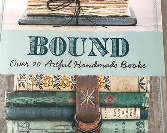 Bound - Over 20 Artful Handmade Books - by Erica Ekrem