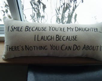 Humor Pillow -  I smile because your my Daughter