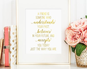 Best friend gift, A friend is someone who understands your past print, printable wall art, faux gold foil, friendship gift (digital JPG)