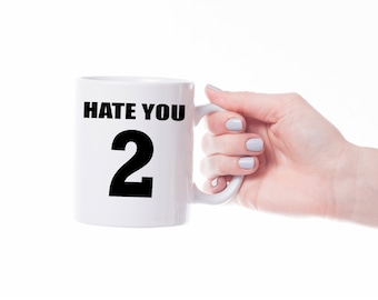 Hate you too-ceramic mug-mug with saying coffee mug gift idea