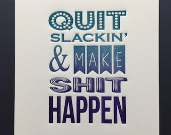 """Letterpress Print """"Quit Slackin & Make Sh*t Happen"""" Mature Content"""