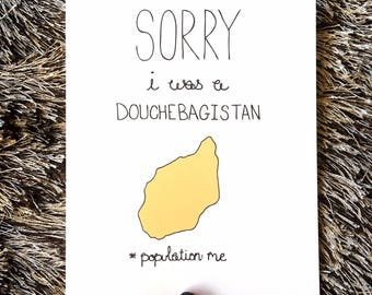 Funny Sorry Card - Sorry I Was a Douchebagistan Population Me