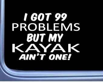 "Kayak Decal 99 Problems L998 8"" Sticker Car Window kayaking paddle oar"