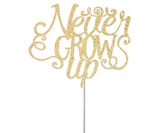 Never Grow Up Cake Topper, One Cake Topper, First Birthday Cake Topper, Baby Cake Topper,  Smash Cake Topper, Glitter Cake Topper