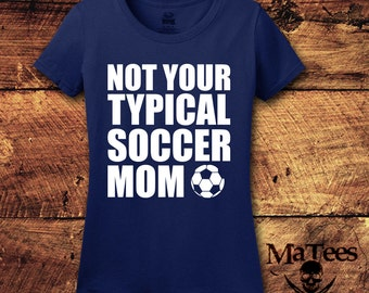Soccer Mom, Mother's Day T-shirt, Mother's Day Gift, Mother's Day, Not Your Typical Soccer Mom, Mom, Mother, Mommy, T-Shirt, Shirt, Tee