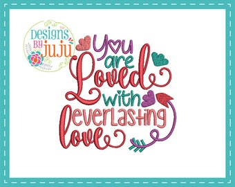 You Are Loved With Everlasting Love - Machine Embroidery - 4 sizes - Instant Download - Soulful Sayings - Design Pattern