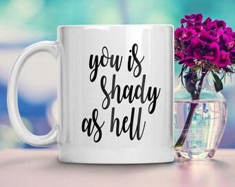 You Shady As Hell Coffee Mug - Funny Coffee - Funny Mug - Coffee Mug - Present - Gift