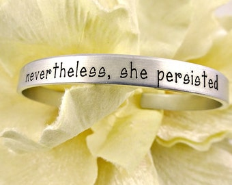 Nevertheless,  She Persisted Silver Cuff Bracelet - Political Women's Rights - Elizabeth Warren - Nasty Woman - Feminist Activism