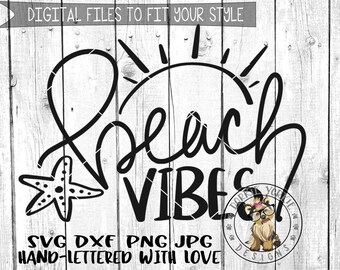 Beach Vibes - Hand lettered - svg, dxf, png, jpg, summer, sun. starfish, sand, water, ocean, Brush Lettering, Cricut, Studio Cutable file