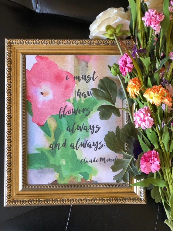 "Claude Monet quote - ""I must have flowers always and always"" Art Print in 5x7 or 8x10 / framing available - see separate listing"