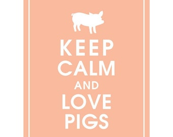 Keep Calm and LOVE PIGS - Art Print (Featured in Apricot Blush) Keep Calm Art Prints and Posters