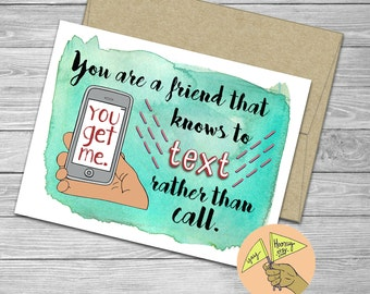 You are a friend that knows to text rather than call, Love, blank card,  friendship, funny, pop culture, text, smart phone, watercolor