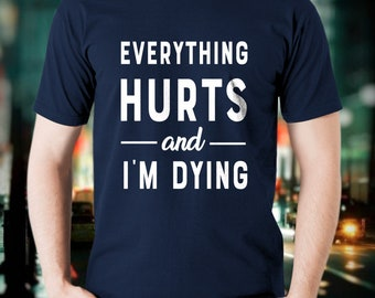Everything hurts and I'm dying, Dying, Workout, Fitness shirts, Weightlifting, Motivational,Inspiration.