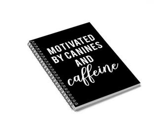 Motivated by Canines and Caffeine Notebook, Dog Quote Journal, Spiral Notebook, Diary, Memory Book