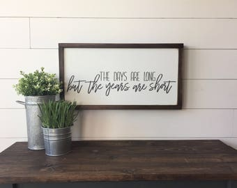 """The Days Are Long But The Years Are Short 