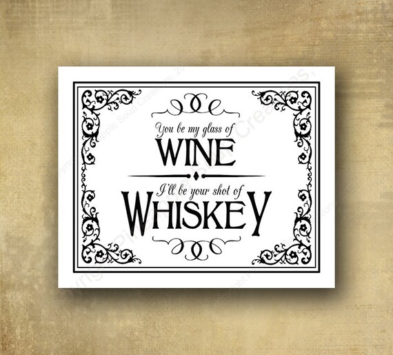 You be my glass of wine I'll be your shot of whiskey Wedding Bar sign - PRINTED - optional add ons - Black Tie collection