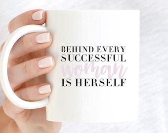Girl Power Mug, Motivational Mug, Behind Every Successful Woman Is Herself, Girl Power, Gifts for Her, Coffee Mug, Successful Woman Mug