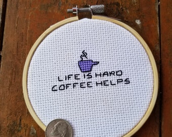 Life is hard, coffee helps motivational cross stitch