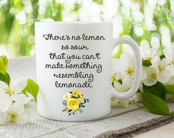 There's no lemon so sour that you can't make something resembling lemonade Coffee Mug/ When life gives you lemons coffee mugs/lemons gift